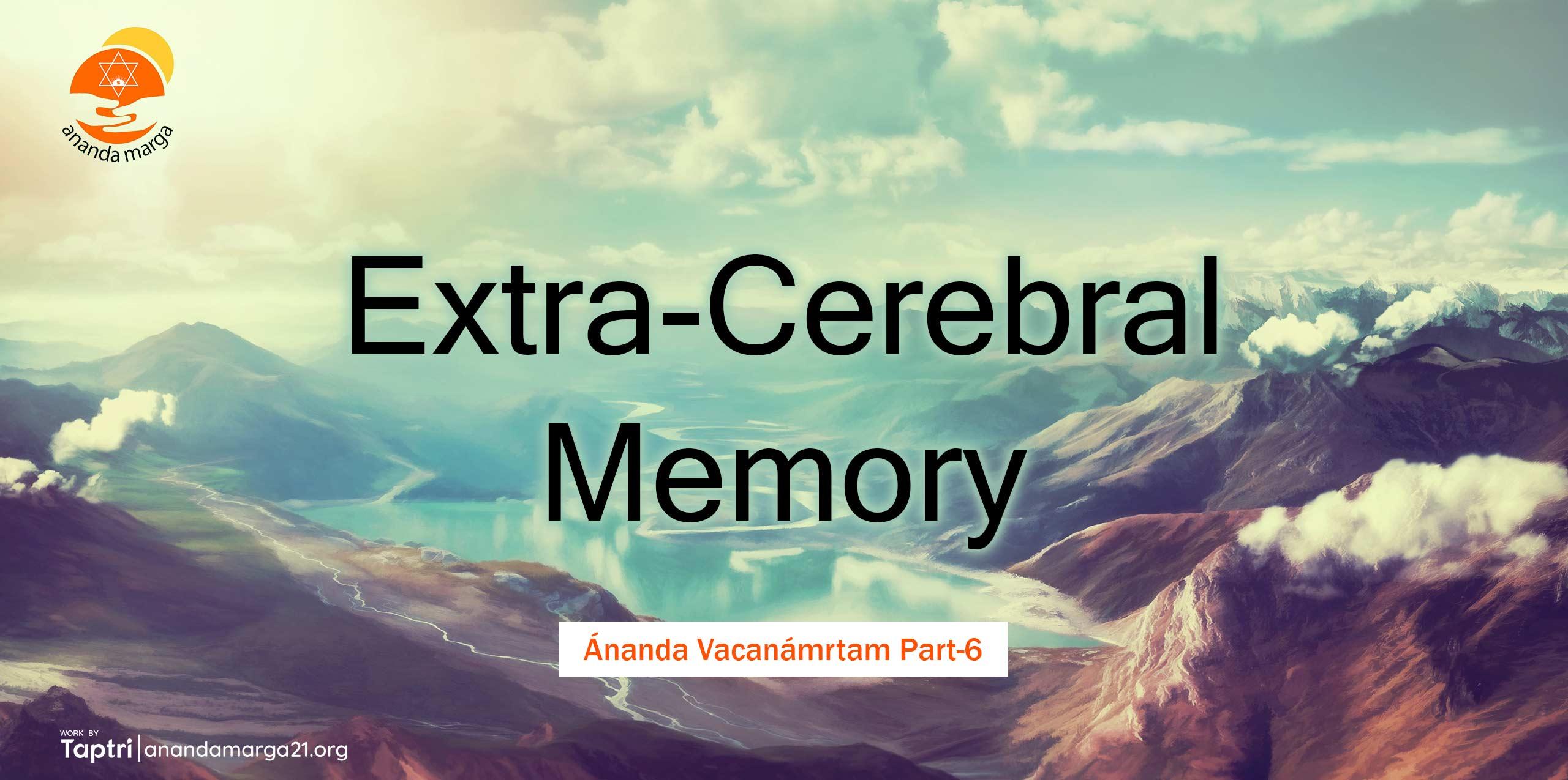 Extra-Cerebral-Memory-Ananda-Vacanamrtm-06-anandamarga